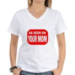 As Seen On Your Mom Women's V-Neck T-Shirt