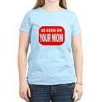 As Seen On Your Mom Women's Light T-Shirt