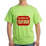 As Seen On Your Mom Green T-Shirt