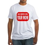 As Seen On Your Mom Fitted T-Shirt