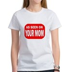 As Seen On Your Mom Women's T-Shirt