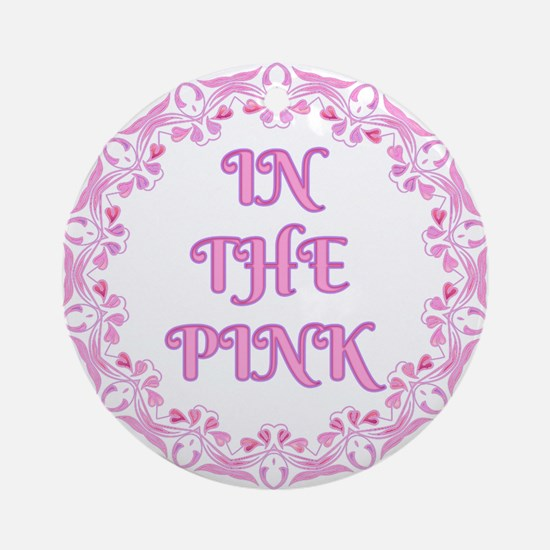 In The Pink Round Ornament