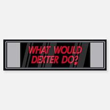 What would Dexter Do? Bumper Bumper Bumper Sticker