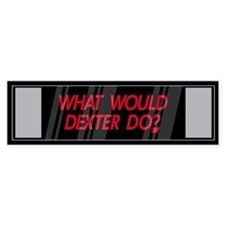 What would Dexter Do? Bumper Bumper Sticker