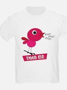 A Little Birdie told me T-Shirt