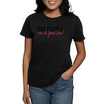 Bad People Can Do Good Too! Women's Dark T-Shirt