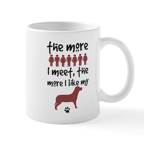The more people I meet the more I like my dog Mug