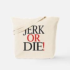 Jerk or Die! (Black & White) Tote Bag