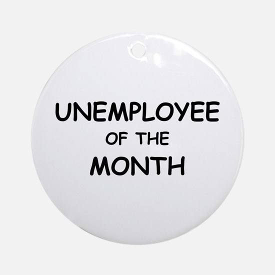 unemployee of the month Ornament (Round)