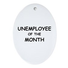 unemployee of the month Oval Ornament