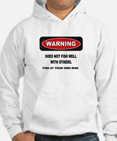 WARNING! DOES NOT FISH WELL W/OTHERS - Hoodie