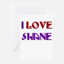 I Love Shane Greeting Card