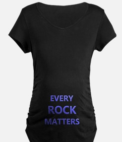 EVERY ROCK MATTERS Maternity T-Shirt