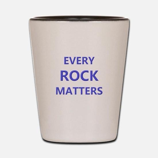 EVERY ROCK MATTERS Shot Glass