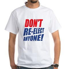 Don't Re-Elect Anyone! Shirt