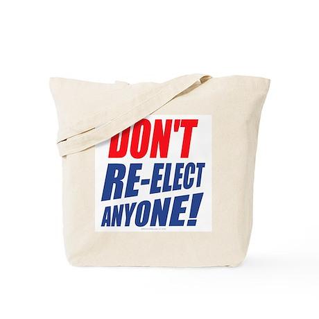 Don't Re-Elect Anyone! Tote Bag