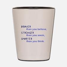 inspire quote - braver stronger smarter Shot Glass