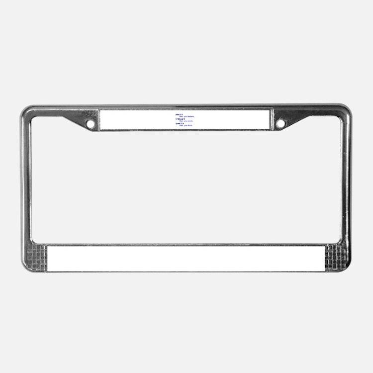 inspire quote - braver stronge License Plate Frame