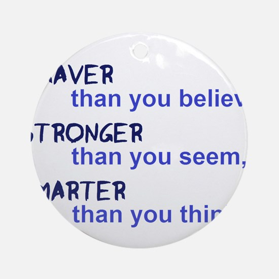 inspire quote - braver stronger sma Round Ornament