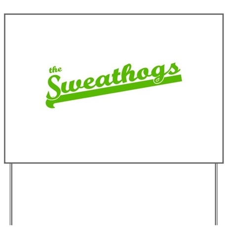 Sweathogs Yard Sign