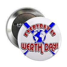 """Werth Day Everyday! 2.25"""" Button"""
