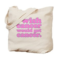 Cancer Gets Cancer Tote Bag
