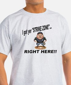 I got yer STRIKE ZONE... T-Shirt