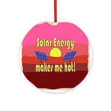 Solar Energy Makes Me Hot Ornament (Round)