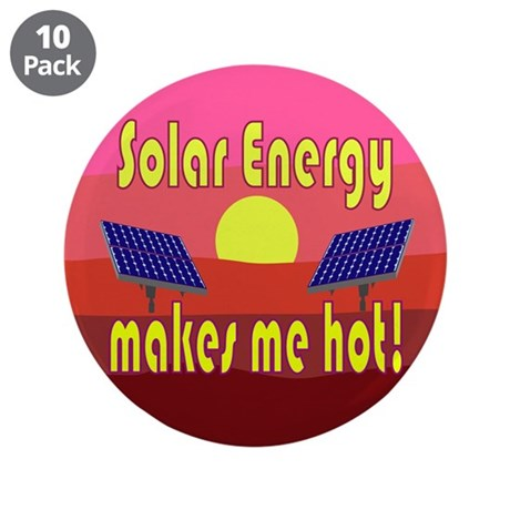 """Solar Energy Makes Me Hot 3.5"""" Button (10 pack)"""