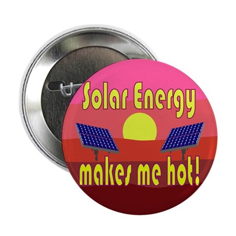 "Solar Energy Makes Me Hot 2.25"" Button (10 pack)"