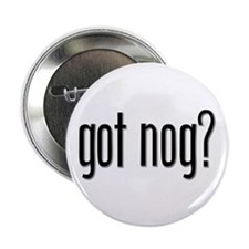 "Got Nog? 2.25"" Button (10 pack)"