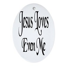 Jesus Loves Even Me Oval Ornament