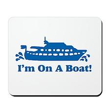 I'm On A Boat Mousepad
