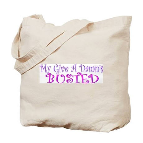 """""""My Give A Damn's Busted"""" Tote Bag"""