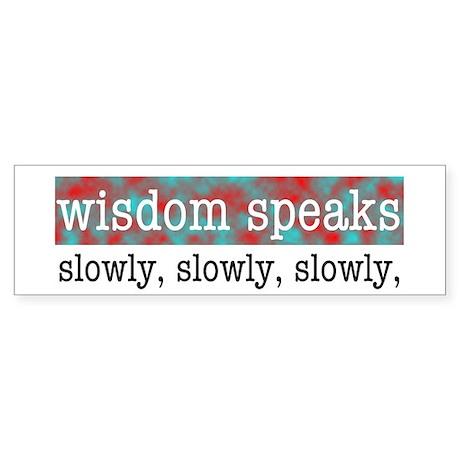 Wisdom Speaks Slowly Bumper Sticker