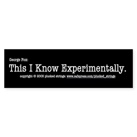 This I Know Experimentally Bumper Sticker