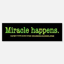 Miracle Happens Bumper Bumper Bumper Sticker