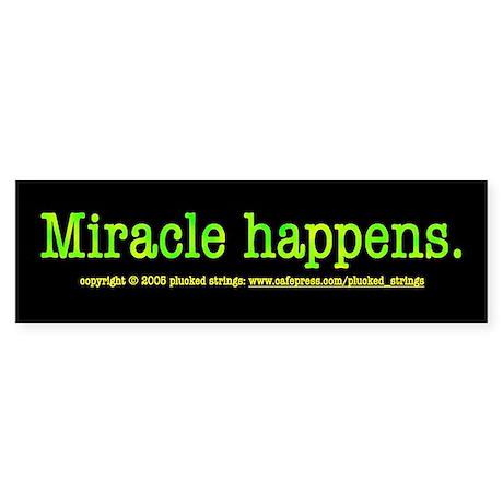 Miracle Happens Bumper Sticker
