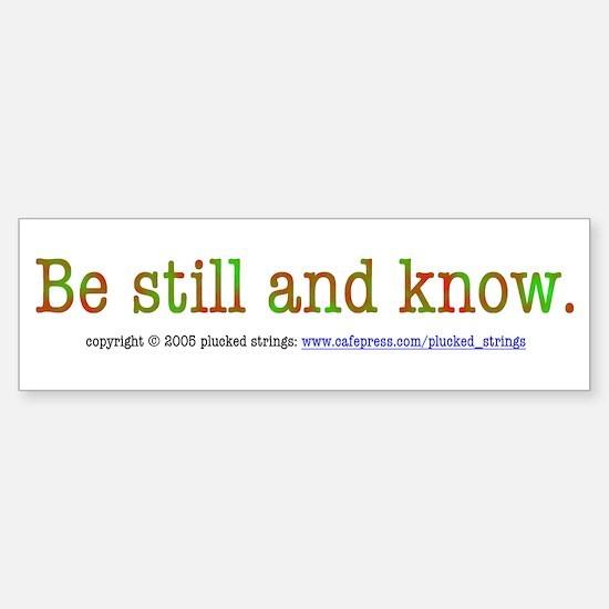 Be Still and Know Bumper Bumper Bumper Sticker