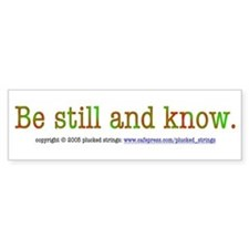 Be Still and Know Bumper Bumper Sticker