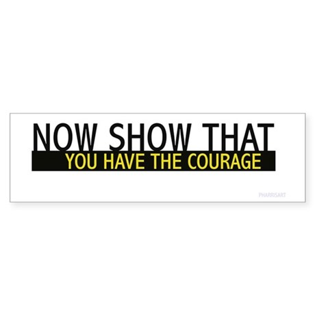 You Have the Courage Bumper Sticker
