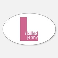 I Killed Jenny The L Word Oval Decal