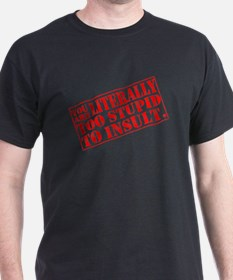 How Stupid... T-Shirt