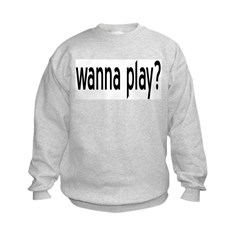 wanna play? Sweatshirt