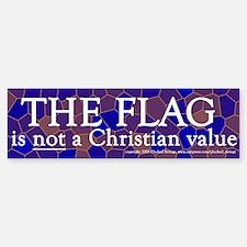 The Flag Is Not a Christian Value Bumper Bumper Bumper Sticker