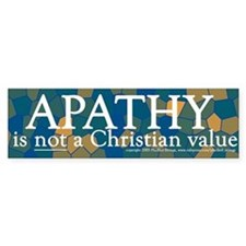 Apathy Is Not a Christian Value Bumper Bumper Sticker