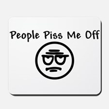 People Piss Me Off Mousepad