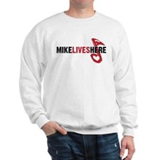 MIKE LIVES HERE Sweatshirt
