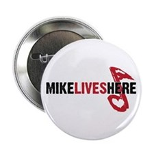 "MIKE LIVES HERE 2.25"" Button"