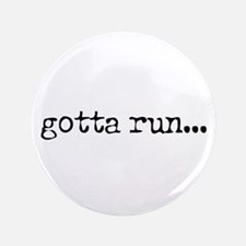 "gotta run 3.5"" Button"